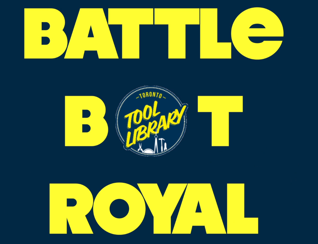Toronto Tool Library: Battle Bot Royal